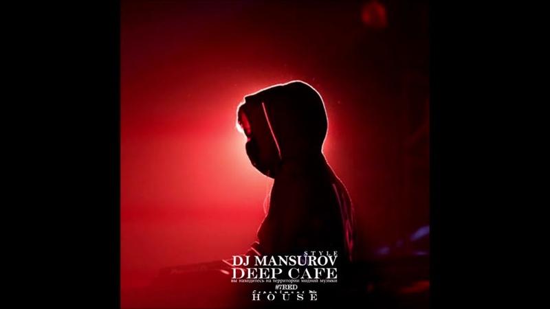 DJ MANSUROV STYLE DEEP CAFE 7RED
