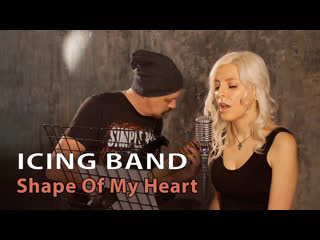 ICING BAND - Shape Of My Heart (Sting Female Cover)