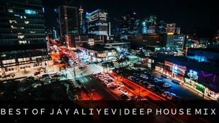 Best Of Jay Aliyev | Chill Deep House Mix