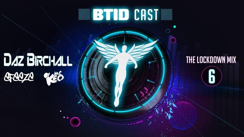 BTID CAST 6 - Daz Birchall (The Lockdown mix)