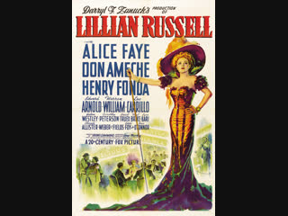 Lillian Russell (1940)  Alice Faye, Don Ameche, Henry Fonda