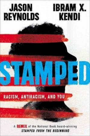 Stamped Racism, Antiracism, and You by Jason Reynolds Ibram X. Kendi
