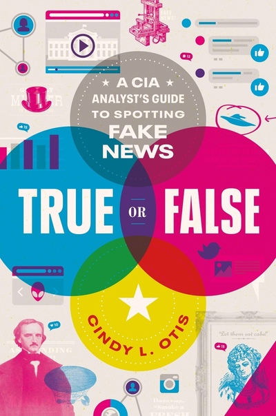 True or False A CIA Analyst  x27 s Guide to Identifying and Fighting Fake News - Cindy L. Otis UserUpload.Net