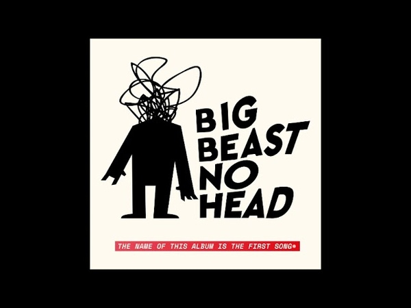 Big Beast No Head The Name of This Album is the First Song Full Album 2019
