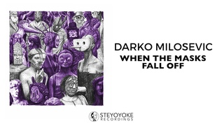 Darko Milosevic - When The Masks Fall Off (Original Mix)