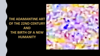 THE ADAMANTINE ART OF THE 22ND CENTURY AND THE BIRTH OF A NEW HUMANITY