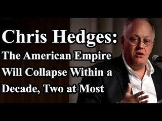 Chris Hedges The American Empire will Collapse within a Decade or Two at Most | Must Watch it.